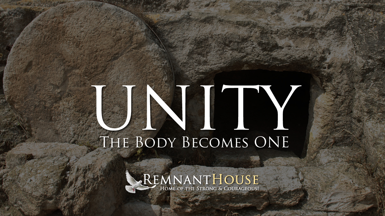 Unity As The Body Becomes ONE! - Remnant House — Remnant House