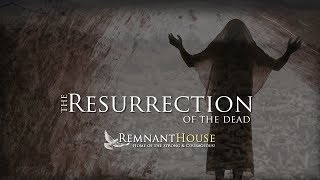 The Resurrection Of The Dead! - Remnant House