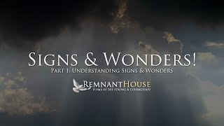 Understanding Signs & Wonders! - Remnant House